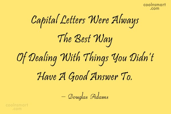 Quote: Capital Letters Were Always The Best Way...