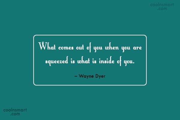 Quote: What comes out of you when you...