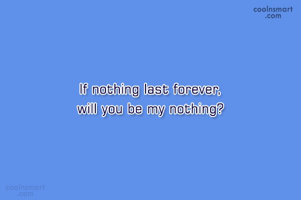 Wedding Quote: If nothing last forever, will you be...