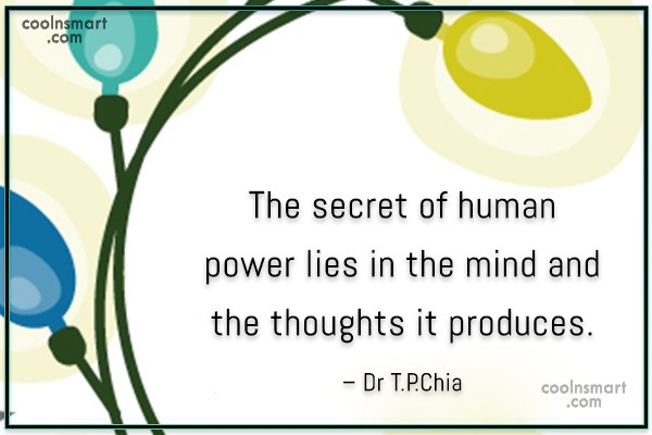 Wise Quote: The secret of human power lies in...
