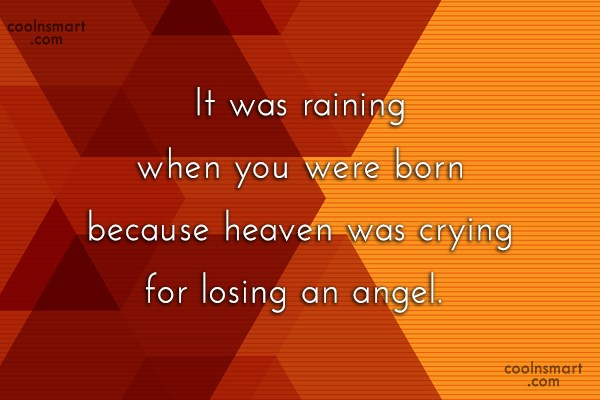 Birthday Quote: It was raining when you were born...