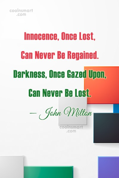 Quote: Innocence, Once Lost, Can Never Be Regained....