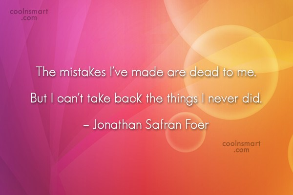 Quote: The mistakes I've made are dead to...
