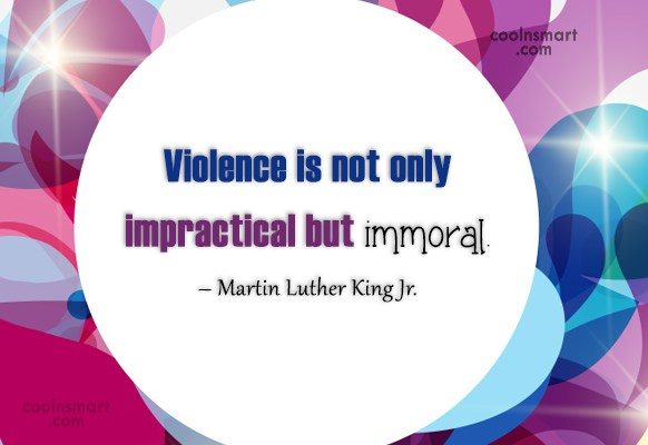Violence Quote: Violence is not only impractical but immoral....