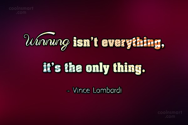 Victory Quote: Winning isn't everything, it's the only thing....