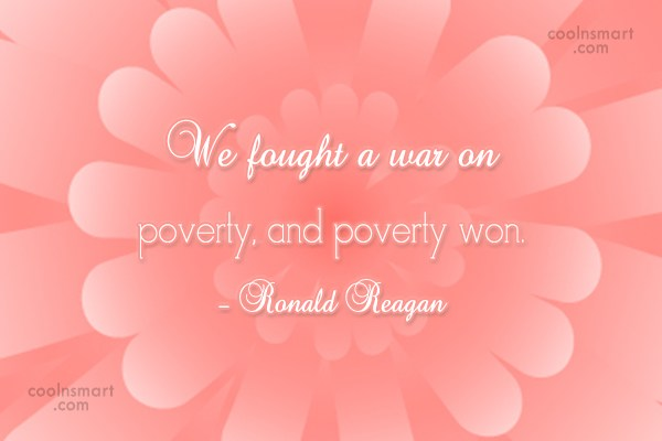 Quote: We fought a war on poverty, and...