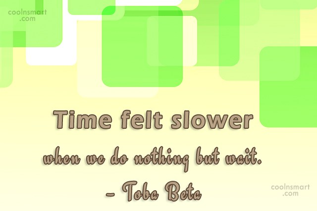 Waiting Quote: Time felt slower when we do nothing...