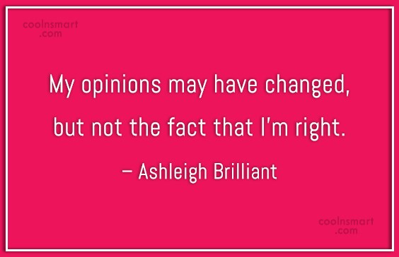 Opinion Quote: My opinions may have changed, but not...