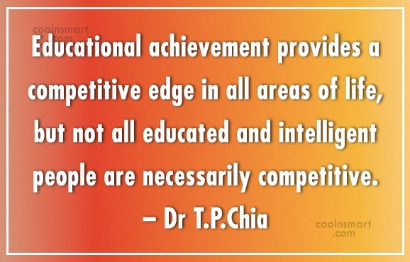 Competition Quote: Educational achievement provides a competitive edge in...