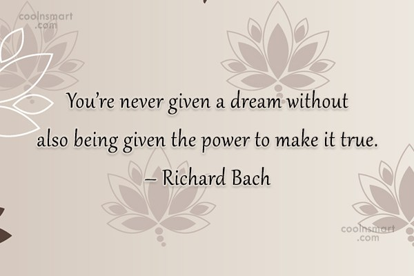 Quote: You're never given a dream without also...