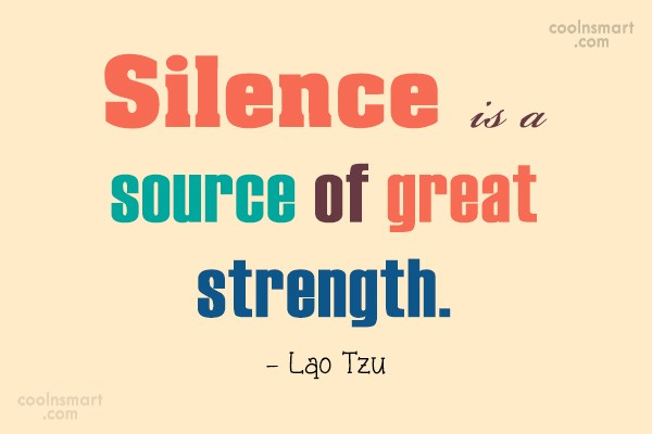 Quote: Silence is a source of great strength....