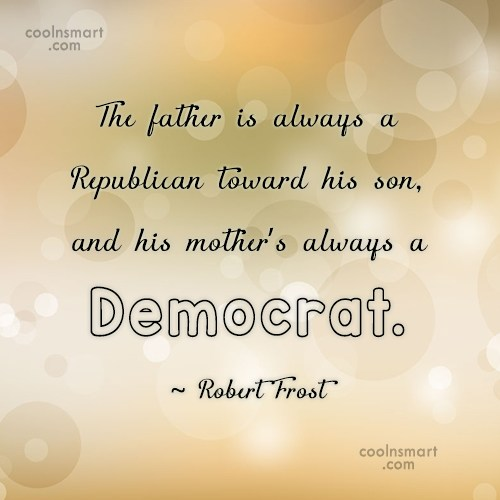 Son Quote: The father is always a Republican toward...