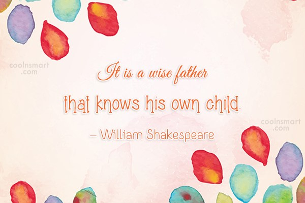Quote: It is a wise father that knows...