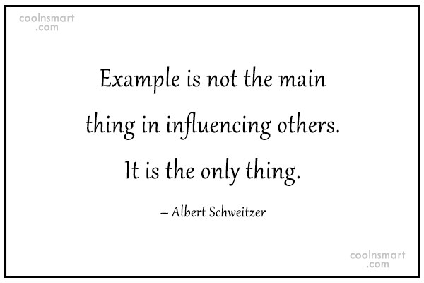 Quote: Example is not the main thing in...