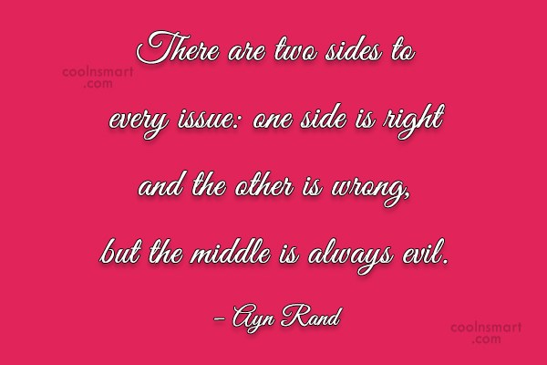 Quote: There are two sides to every issue:...
