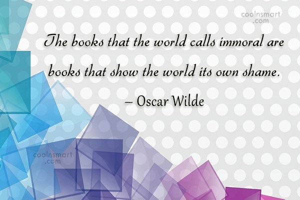 Quote: The books that the world calls immoral...
