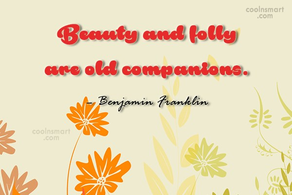 Quote: Beauty and folly are old companions. –...