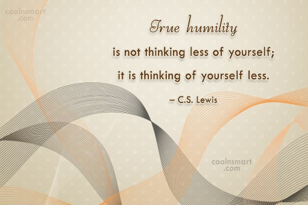 Humility Quote: True humility is not thinking less of...