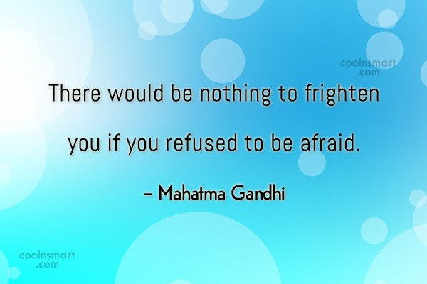Quote: There would be nothing to frighten you...