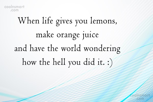 Clever Quote: When life gives you lemons, squirt someone...