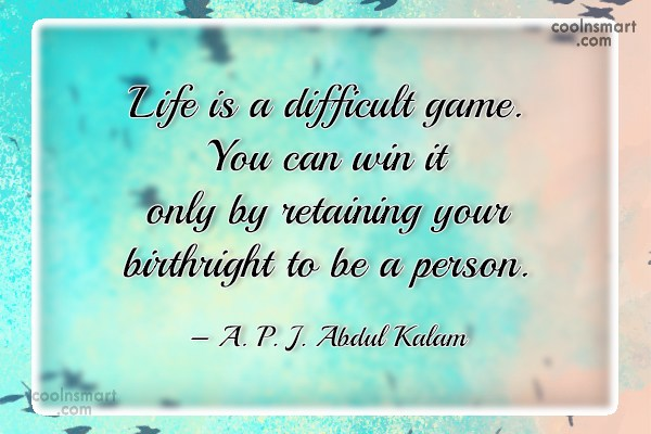 Attitude Quote: Life is a difficult game. You can...