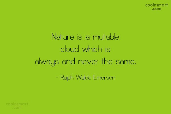 Nature Quote: Nature is a mutable cloud which is...