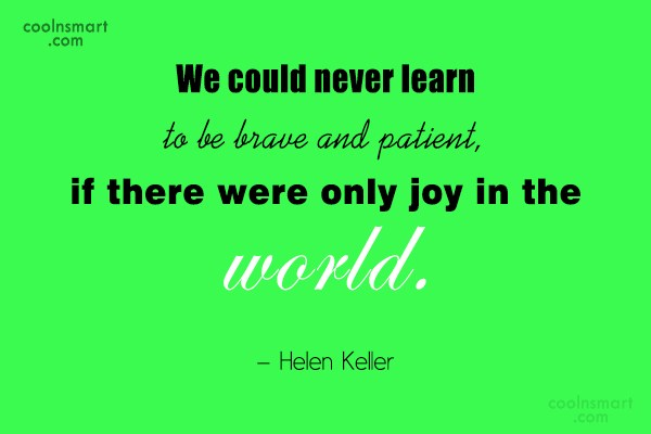 Quote: We could never learn to be brave...