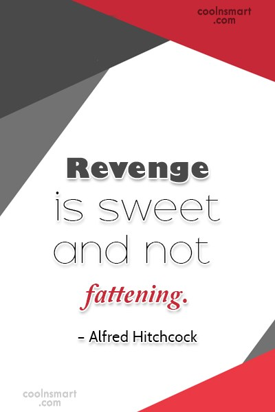 Quote: Revenge is sweet and not fattening. –...