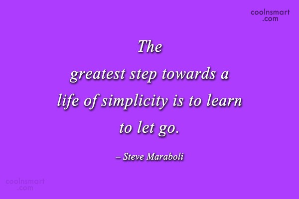 Simplicity Quote: The greatest step towards a life of...