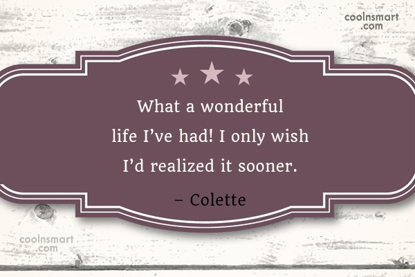 Quote: What a wonderful life I've had! I...