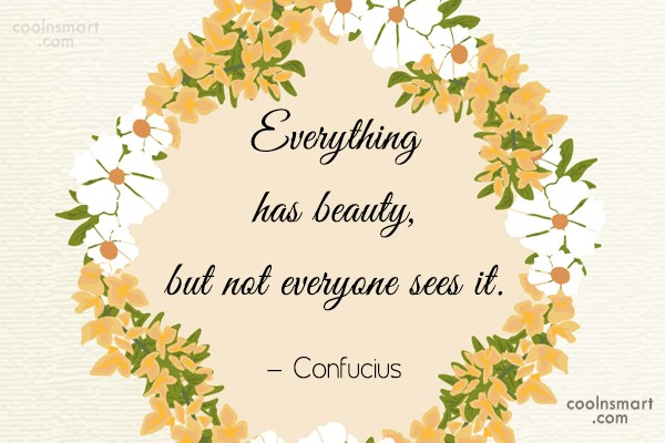 Beauty Quote: Everything has beauty but not everyone can...