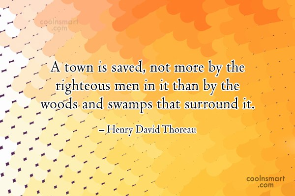 Quote: A town is saved, not more by...