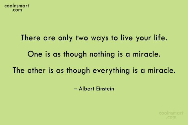 Quote: There are only two ways to live...