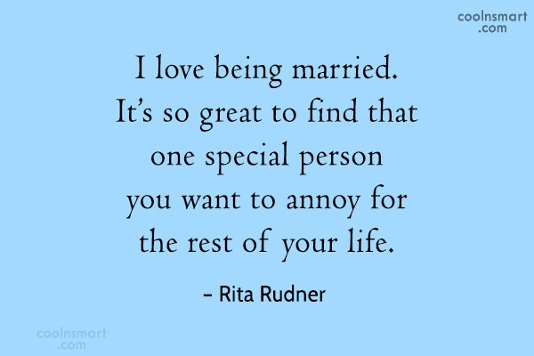 Funny Marriage Quotes Quote: I love being married. It's so great...
