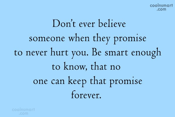 Promise Quote: Don't ever believe someone when they promise...