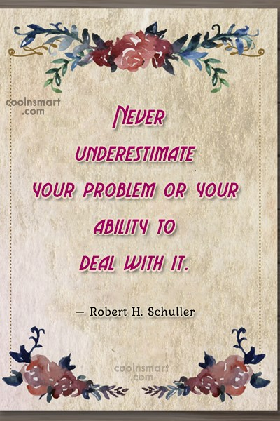 Quote: Never underestimate your problem or your ability...