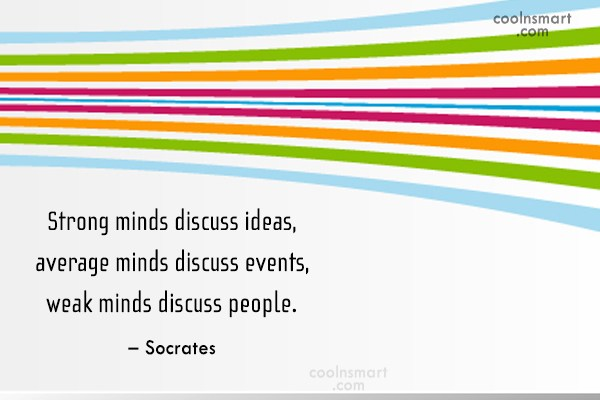 Weakness Quote: Strong minds discuss ideas, average minds discuss...