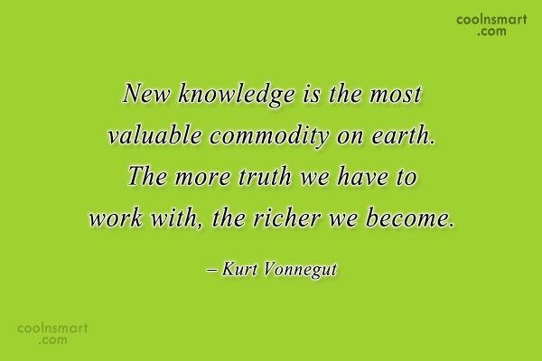 Quote: New knowledge is the most valuable commodity...