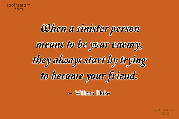 Quote: When a sinister person means to be...