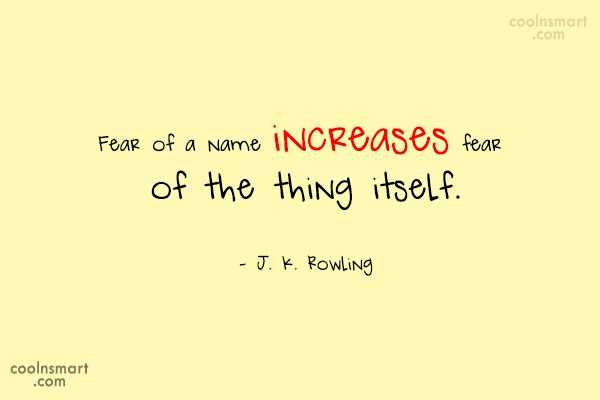 Fear Quote: Fear of a name increases fear of...