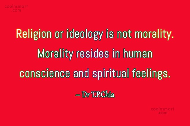 Morality Quote: Religion or ideology is not morality. Morality...