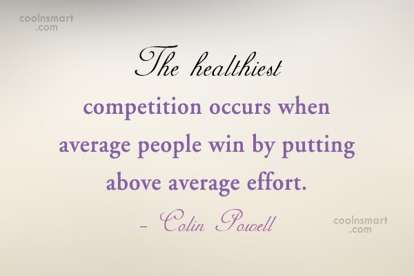 People Quote: The healthiest competition occurs when average people...
