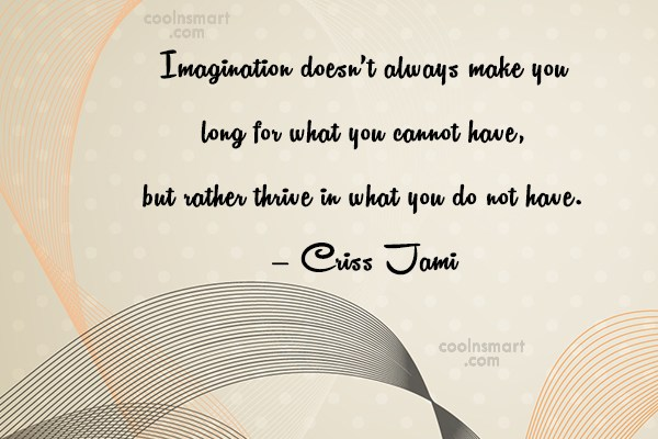 Quote: Imagination doesn't always make you long for...