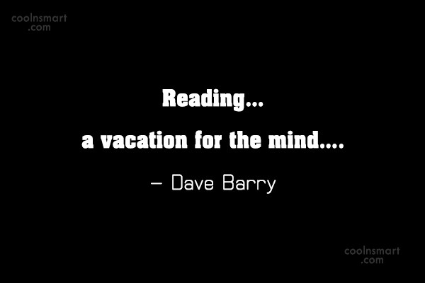 Reading Quote: Reading… a vacation for the mind…. –...