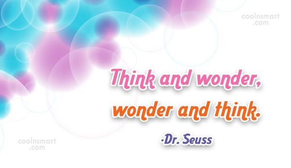 Thinking Quote: Think and wonder, wonder and think. -Dr....