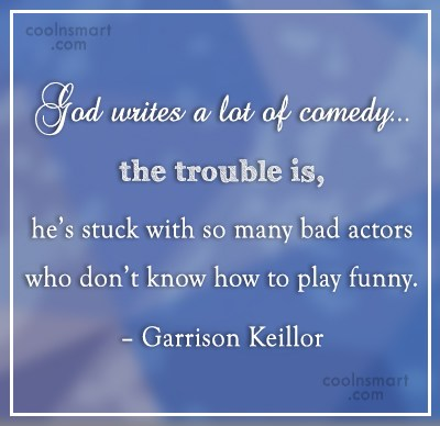 Quote: God writes a lot of comedy… the...