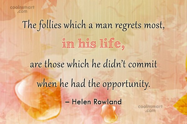 Men Quote: The follies which a man regrets most,...
