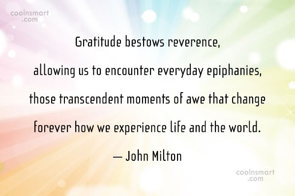Quote: Gratitude bestows reverence, allowing us to encounter...