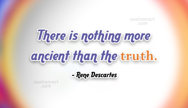 Truth Quote: There is nothing more ancient than the...
