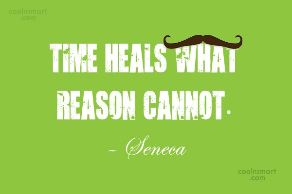 Quote: Time heals what reason cannot. – Seneca